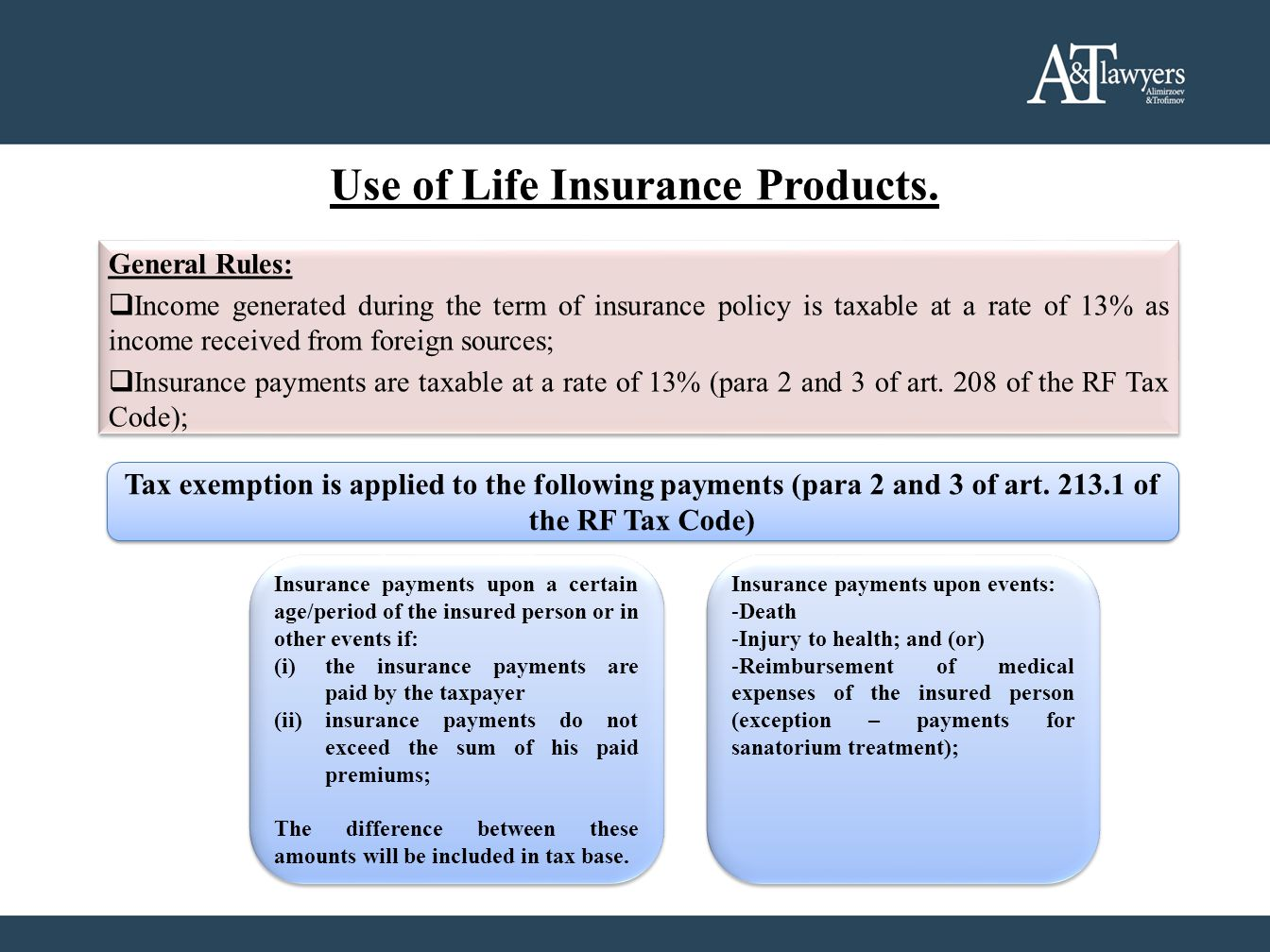 Use of Life Insurance Products. General Rules: Income generated during the term of insurance policy is taxable at a rate of 13% as income received fro