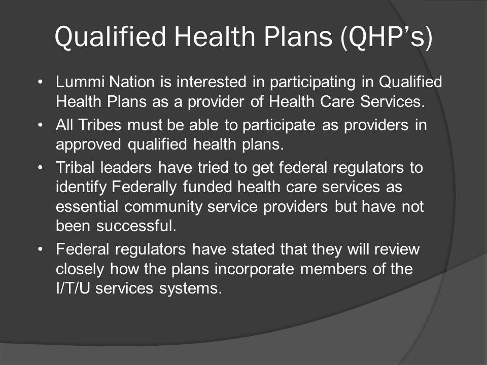 Qualified Health Plans (QHPs) Lummi Nation is interested in participating in Qualified Health Plans as a provider of Health Care Services. All Tribes