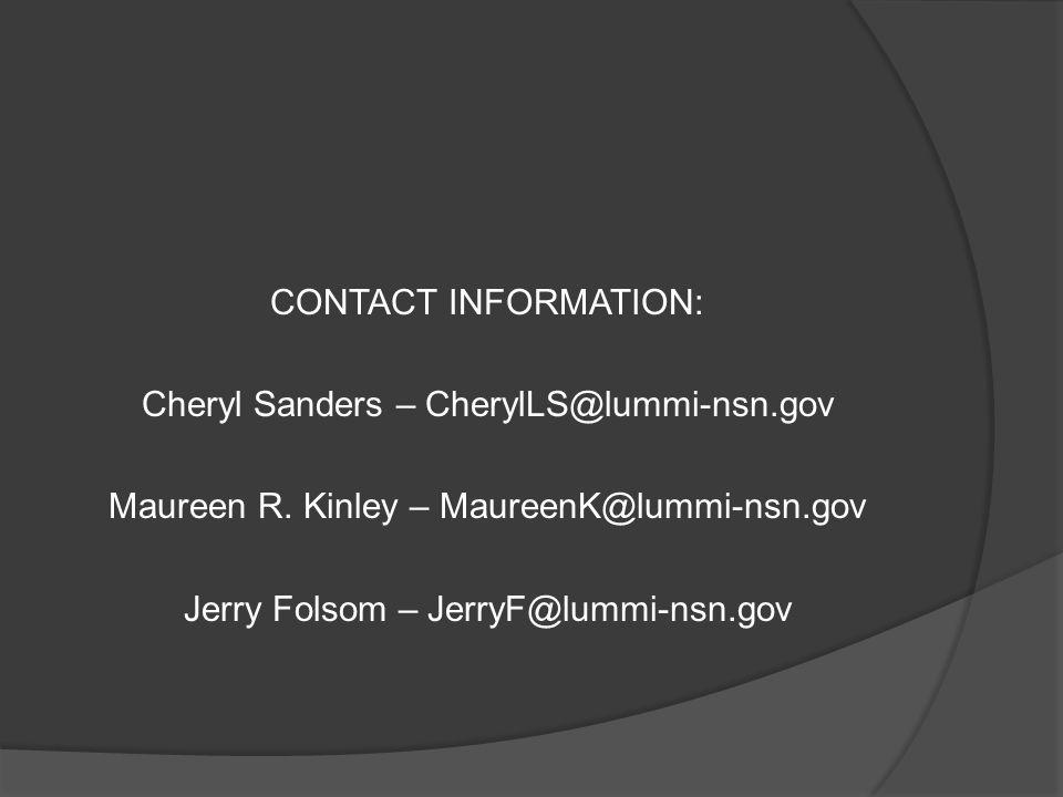 CONTACT INFORMATION: Cheryl Sanders – CherylLS@lummi-nsn.gov Maureen R.