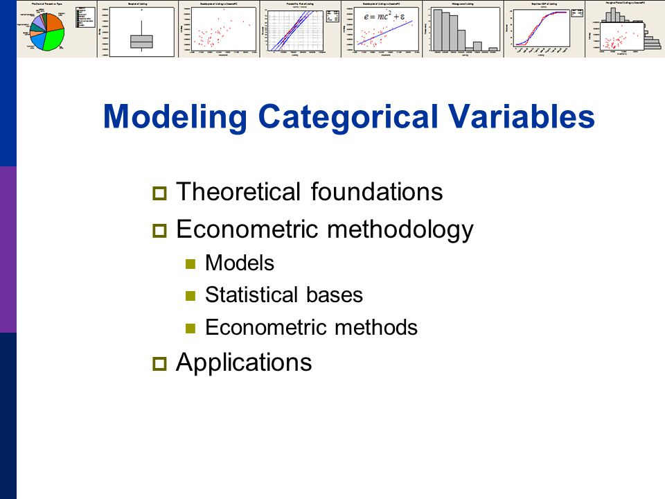 Modeling Categorical Variables Theoretical foundations Econometric methodology Models Statistical bases Econometric methods Applications