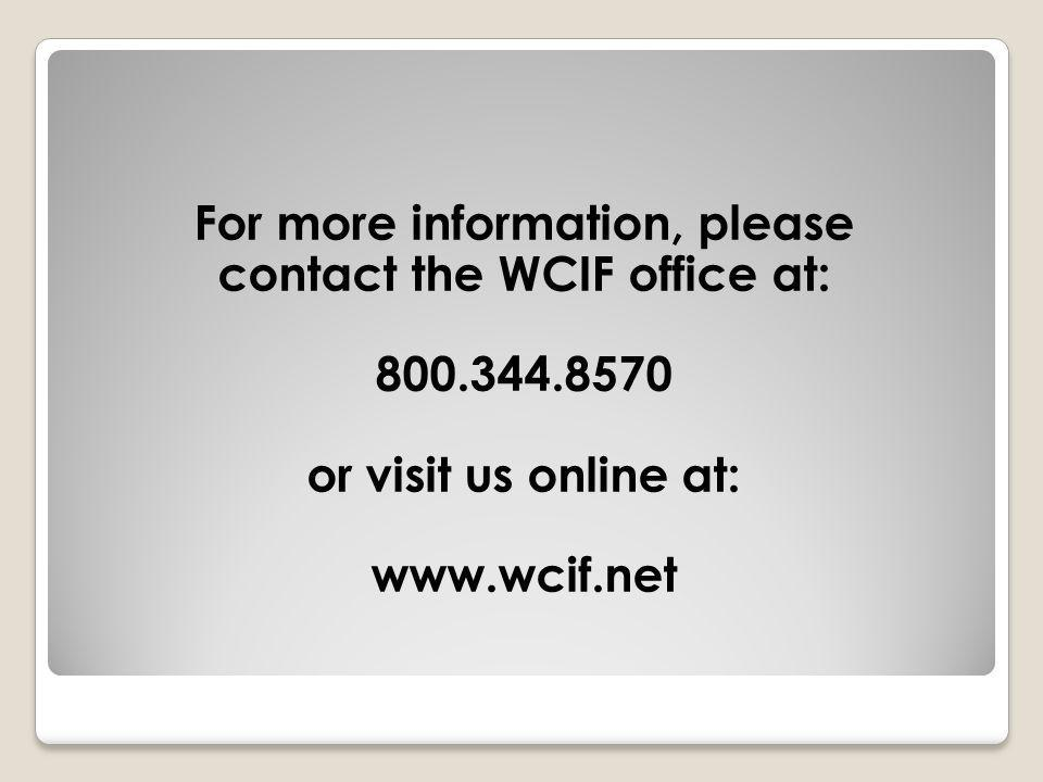 For more information, please contact the WCIF office at: 800.344.8570 or visit us online at: www.wcif.net