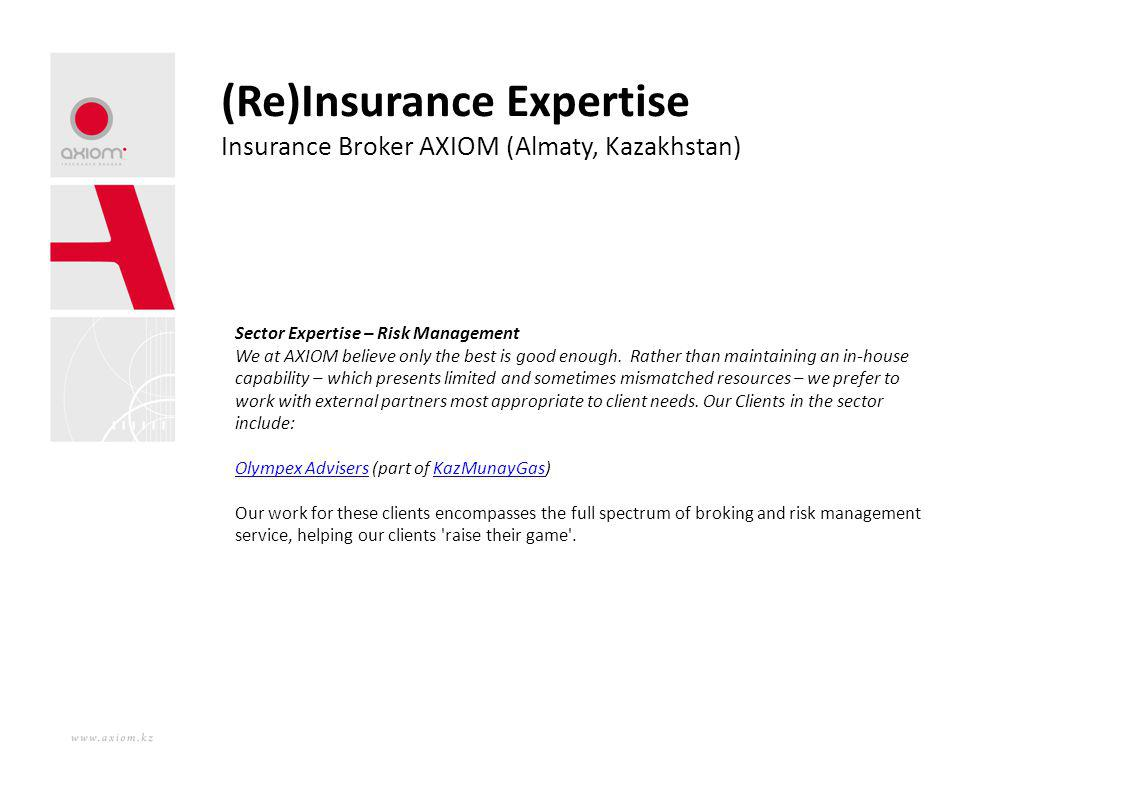 (Re)Insurance Expertise Insurance Broker AXIOM (Almaty, Kazakhstan) Sector Expertise – Risk Management We at AXIOM believe only the best is good enoug