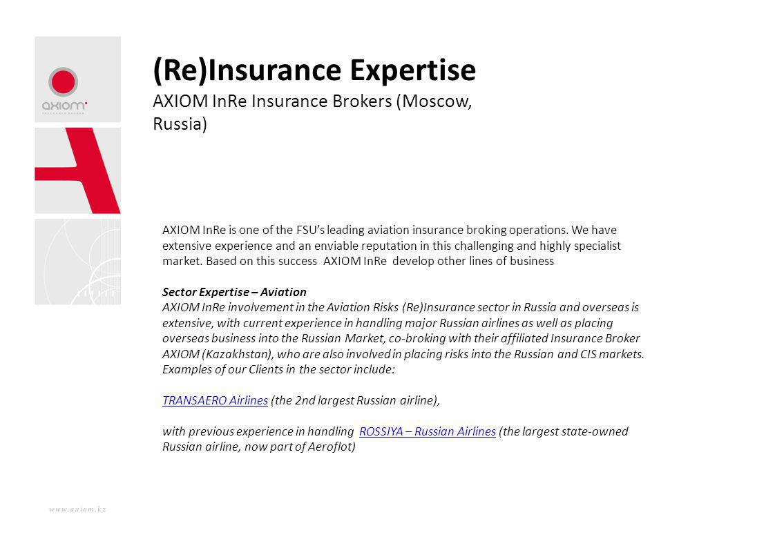 (Re)Insurance Expertise AXIOM InRe Insurance Brokers (Moscow, Russia) AXIOM InRe is one of the FSUs leading aviation insurance broking operations. We