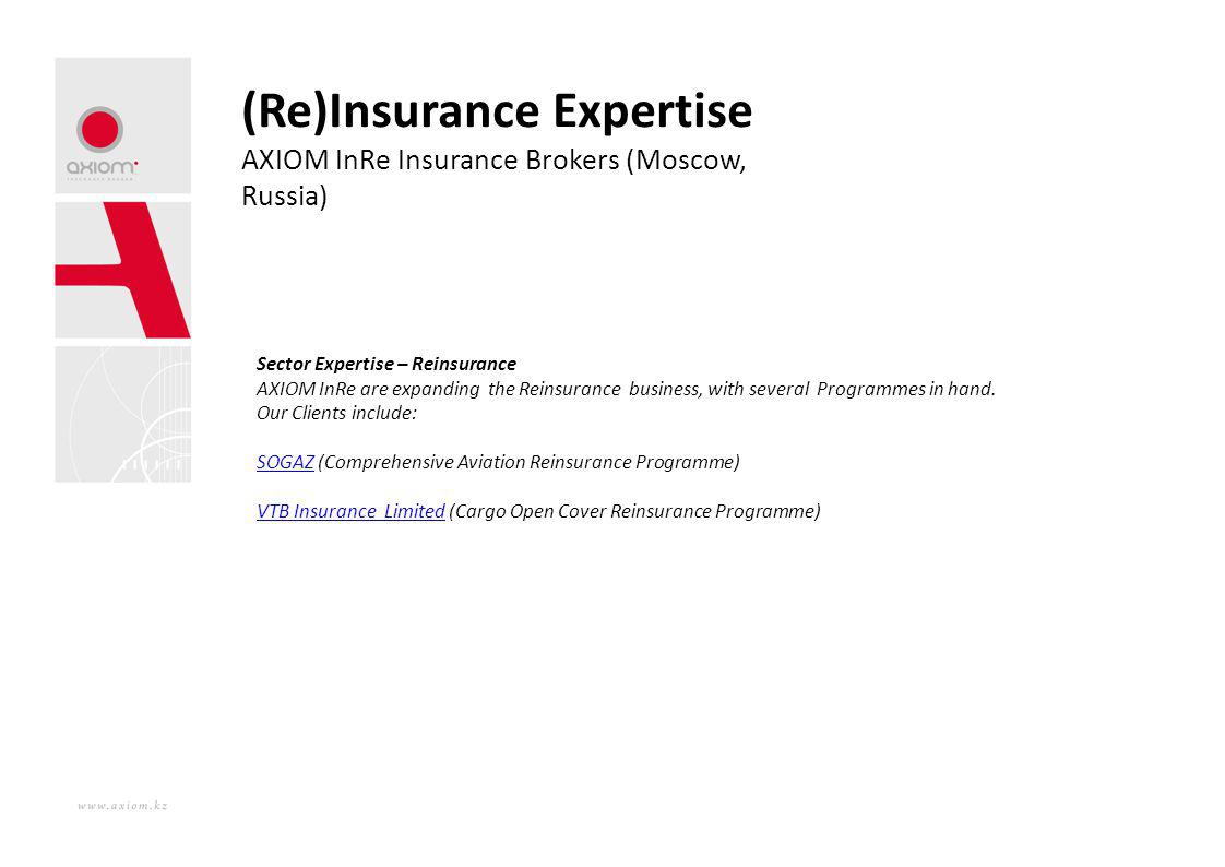 (Re)Insurance Expertise AXIOM InRe Insurance Brokers (Moscow, Russia) Sector Expertise – Reinsurance AXIOM InRe are expanding the Reinsurance business