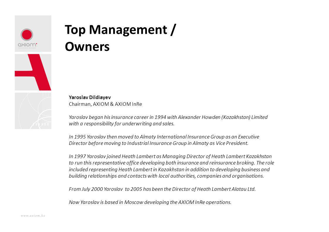 Top Management / Owners Yaroslav Dildiayev Chairman, AXIOM & AXIOM InRe Yaroslav began his insurance career in 1994 with Alexander Howden (Kazakhstan)