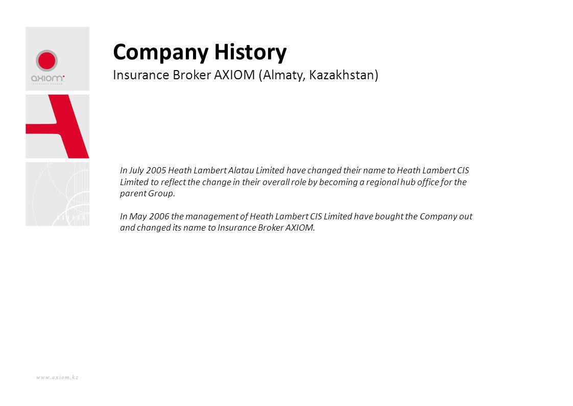 Company History Insurance Broker AXIOM (Almaty, Kazakhstan) In July 2005 Heath Lambert Alatau Limited have changed their name to Heath Lambert CIS Lim