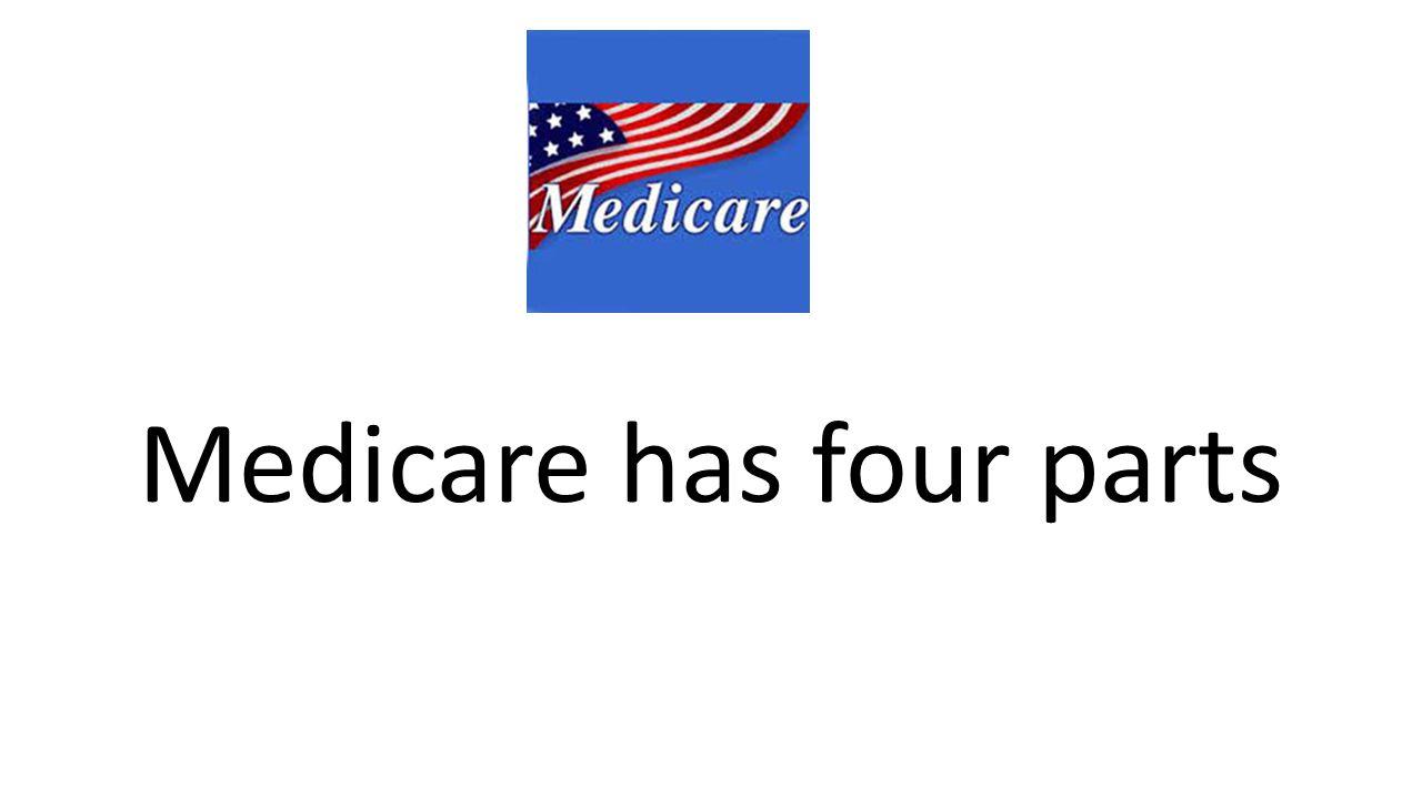 Medicare has four parts