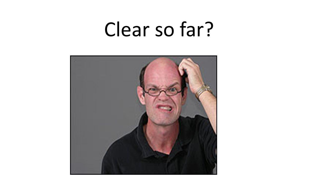Clear so far?