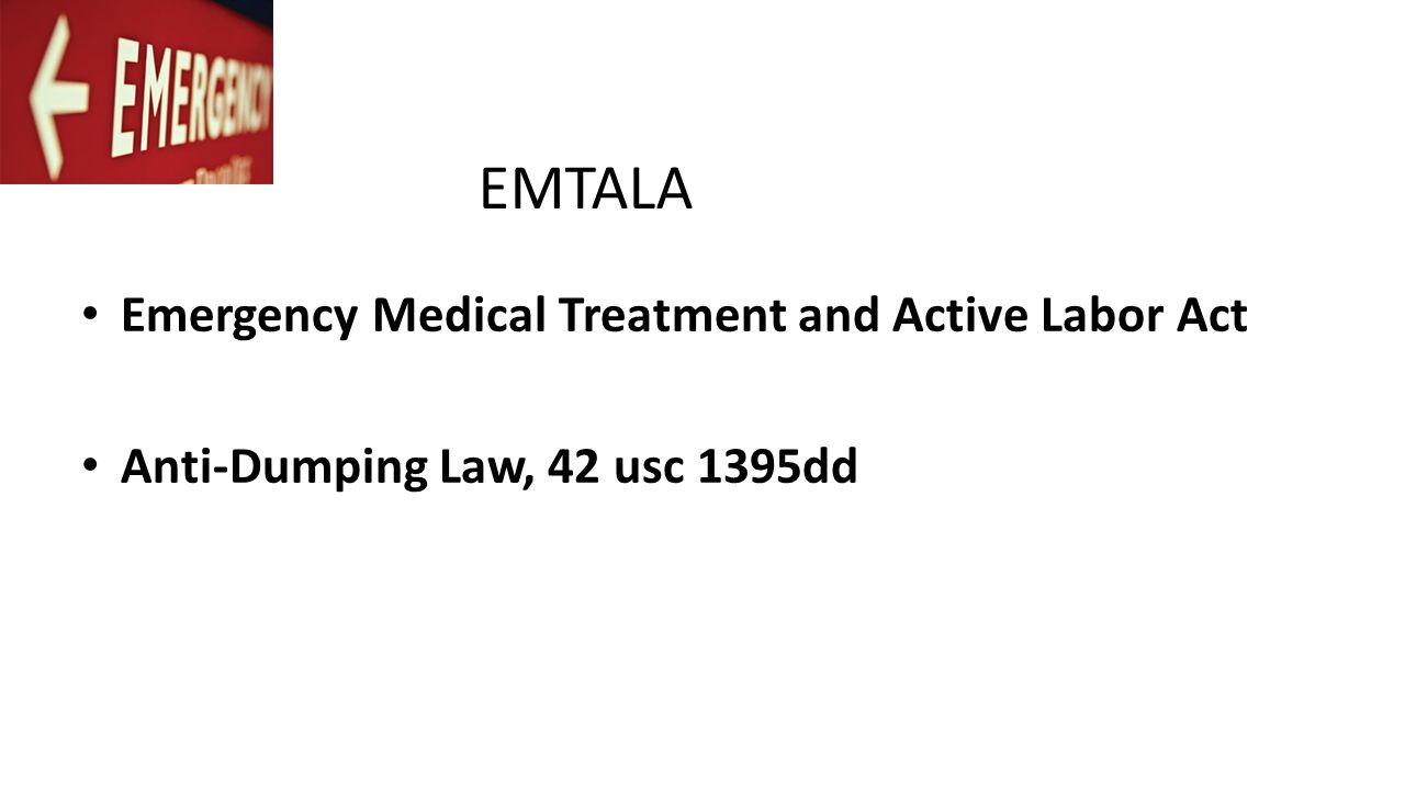 EMTALA Emergency Medical Treatment and Active Labor Act Anti-Dumping Law, 42 usc 1395dd