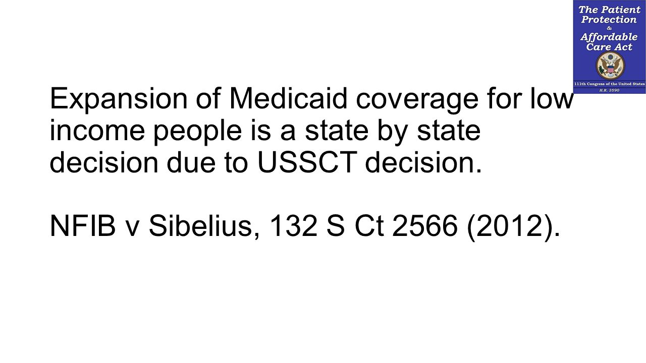 Expansion of Medicaid coverage for low income people is a state by state decision due to USSCT decision.