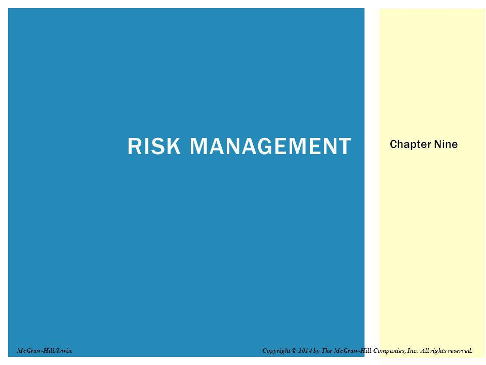 RISK MANAGEMENT Chapter Nine Copyright © 2014 by The McGraw-Hill Companies, Inc.