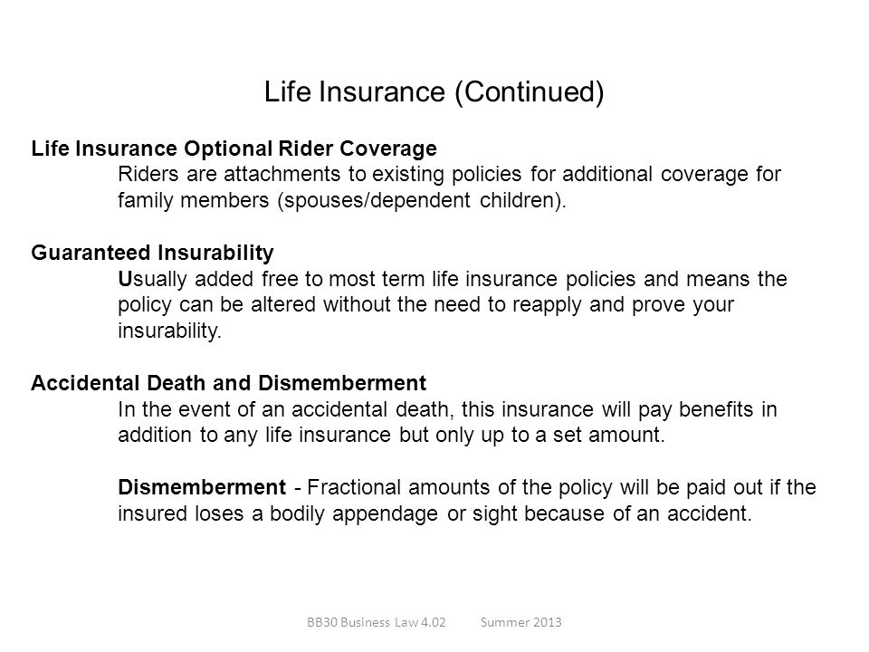 Life Insurance (Continued) Life Insurance Optional Rider Coverage Riders are attachments to existing policies for additional coverage for family membe