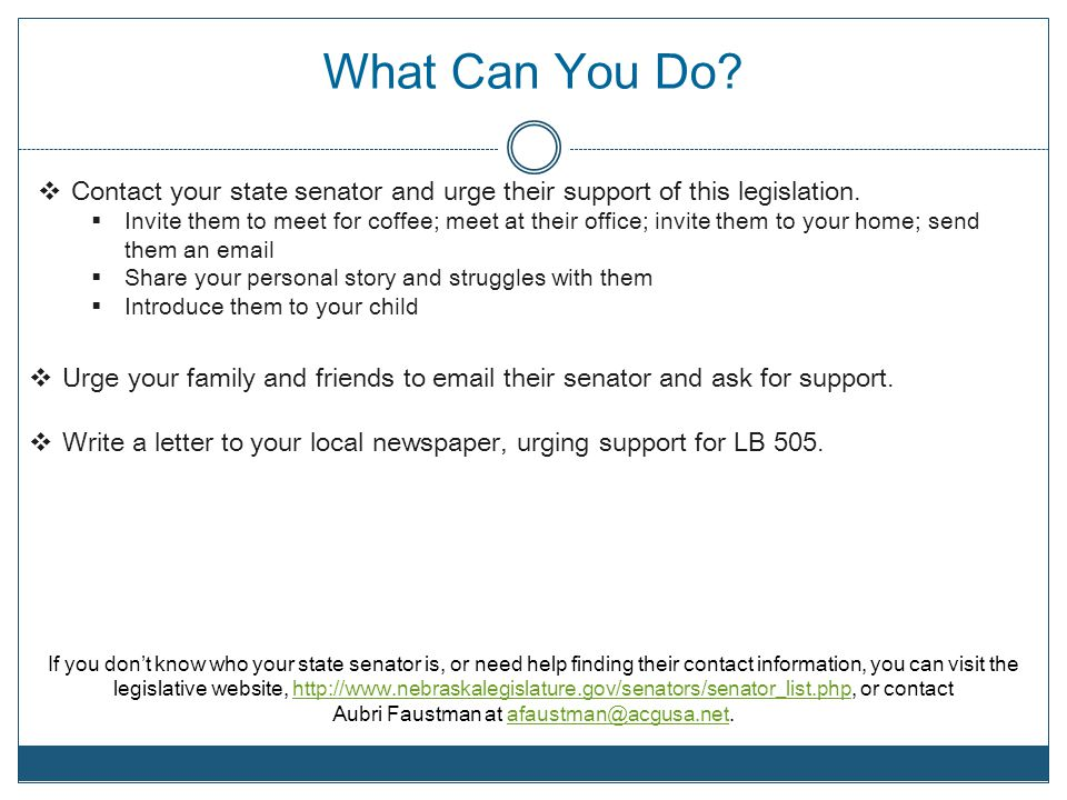 What Can You Do? Contact your state senator and urge their support of this legislation. Invite them to meet for coffee; meet at their office; invite t
