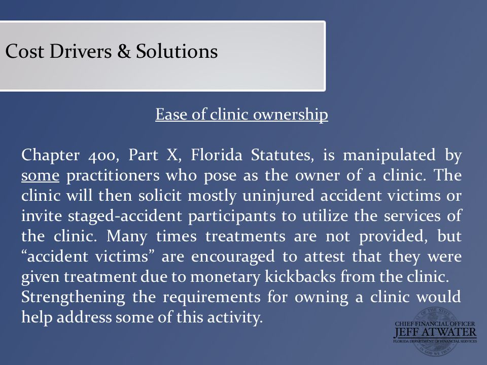 Ease of clinic ownership Chapter 400, Part X, Florida Statutes, is manipulated by some practitioners who pose as the owner of a clinic.