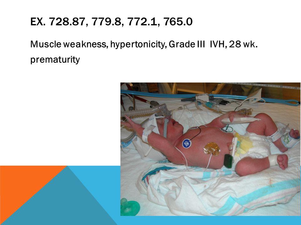 EX. 728.87, 779.8, 772.1, 765.0 Muscle weakness, hypertonicity, Grade III IVH, 28 wk. prematurity