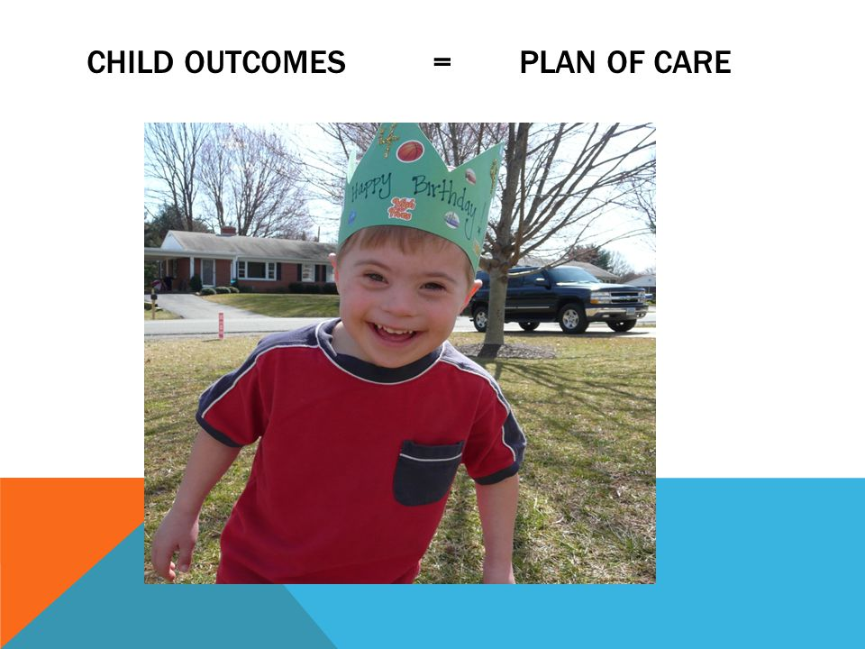 CHILD OUTCOMES = PLAN OF CARE