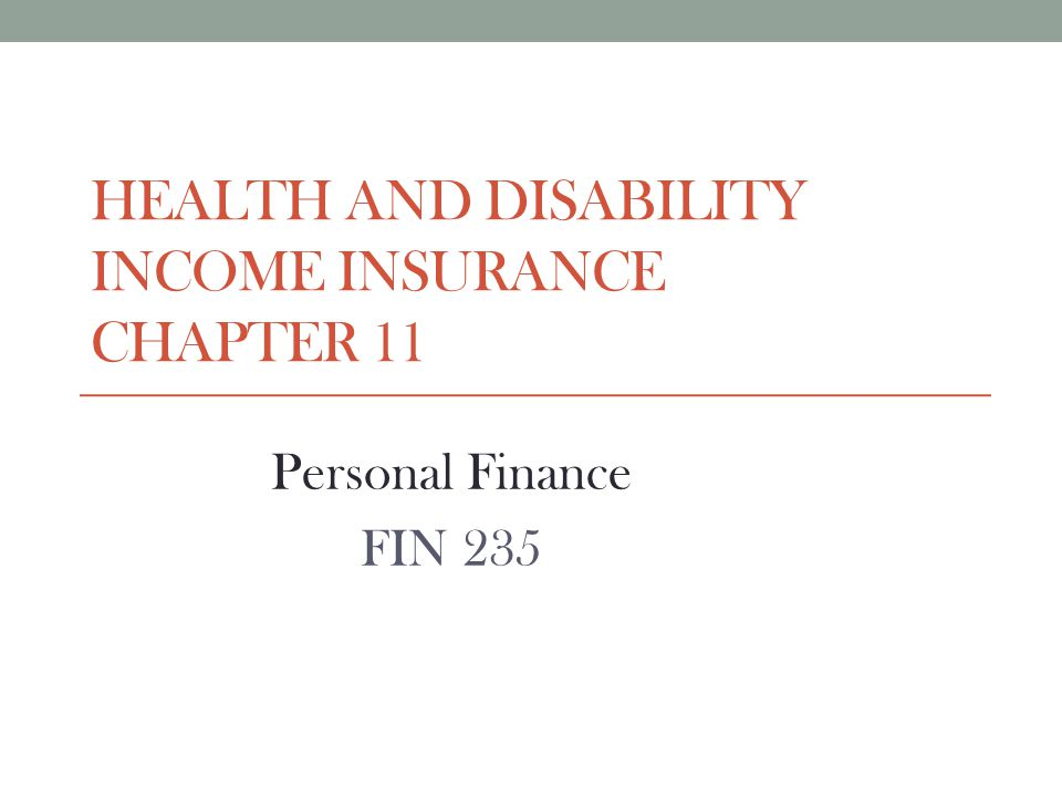 HEALTH AND DISABILITY INCOME INSURANCE CHAPTER 11 Personal Finance FIN 235