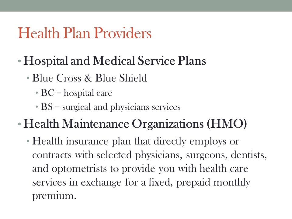 Health Plan Providers Hospital and Medical Service Plans Blue Cross & Blue Shield BC = hospital care BS = surgical and physicians services Health Main