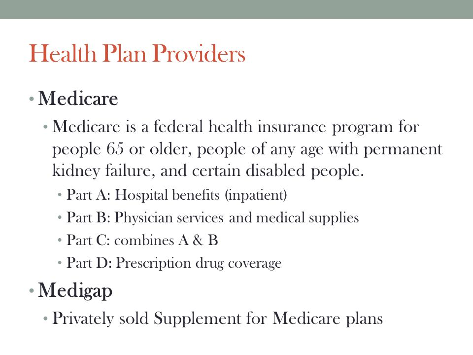 Health Plan Providers Medicare Medicare is a federal health insurance program for people 65 or older, people of any age with permanent kidney failure,