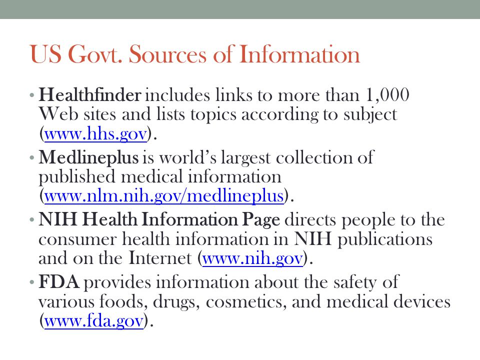 US Govt. Sources of Information Healthfinder includes links to more than 1,000 Web sites and lists topics according to subject (www.hhs.gov).www.hhs.g