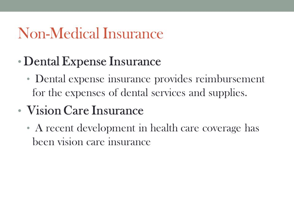 Non-Medical Insurance Dental Expense Insurance Dental expense insurance provides reimbursement for the expenses of dental services and supplies. Visio