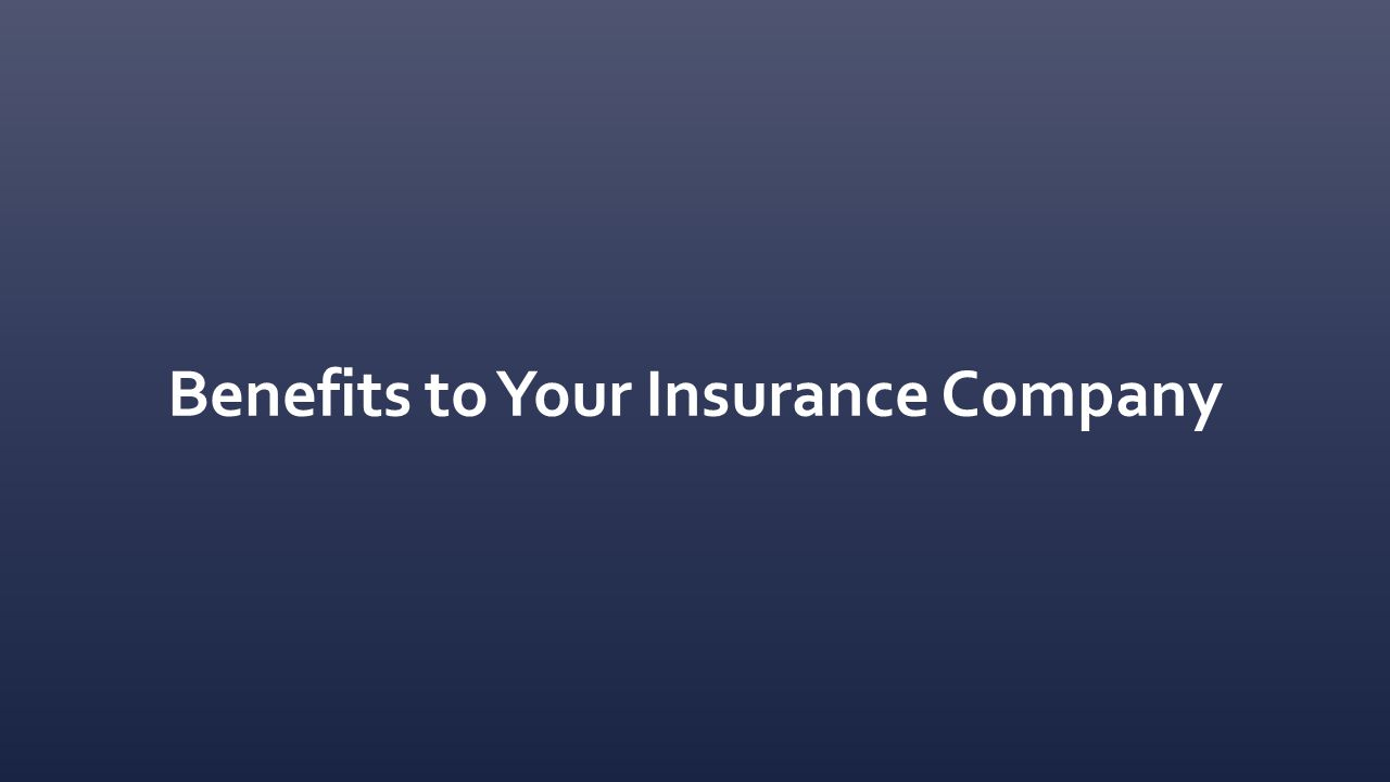 Benefits to Your Insurance Company