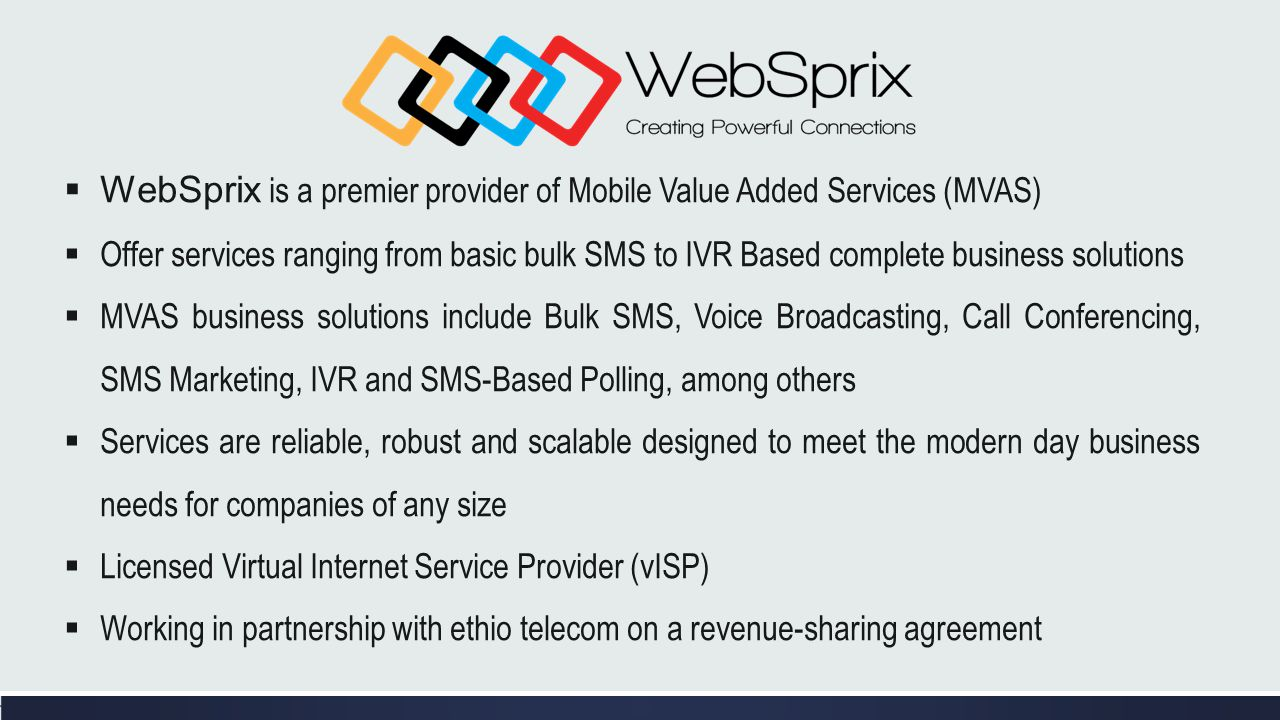 WebSprix is a premier provider of Mobile Value Added Services (MVAS) Offer services ranging from basic bulk SMS to IVR Based complete business solutio