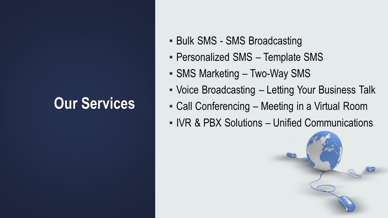 Our Services Bulk SMS - SMS Broadcasting Personalized SMS – Template SMS SMS Marketing – Two-Way SMS Voice Broadcasting – Letting Your Business Talk C