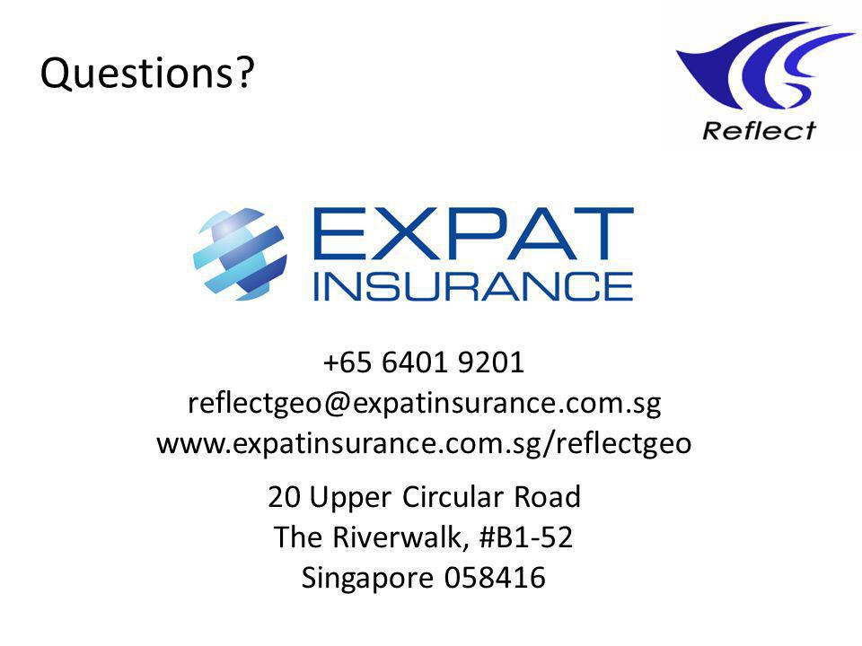 +65 6401 9201 reflectgeo@expatinsurance.com.sg www.expatinsurance.com.sg/reflectgeo 20 Upper Circular Road The Riverwalk, #B1-52 Singapore 058416 Questions?