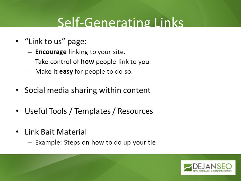 Self-Generating Links Link to us page: – Encourage linking to your site. – Take control of how people link to you. – Make it easy for people to do so.