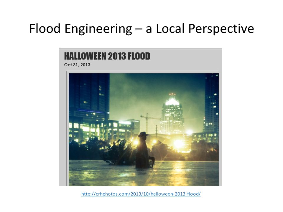 http://crhphotos.com/2013/10/halloween-2013-flood/ Flood Engineering – a Local Perspective