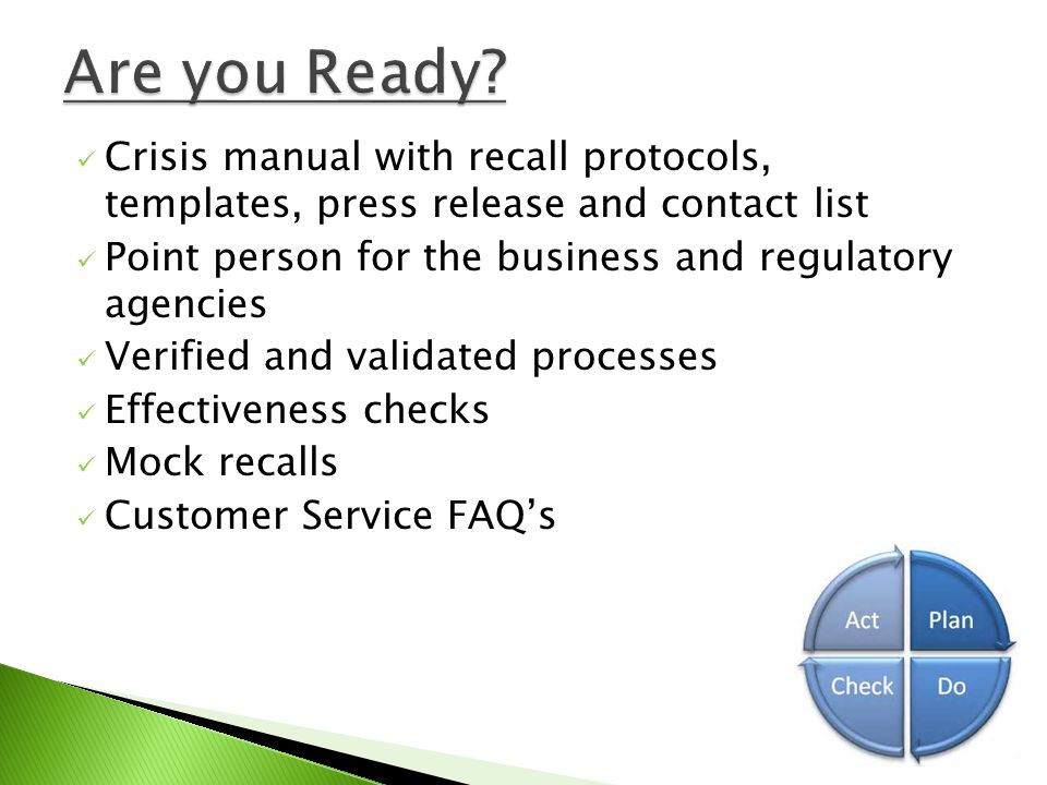 Crisis manual with recall protocols, templates, press release and contact list Point person for the business and regulatory agencies Verified and vali