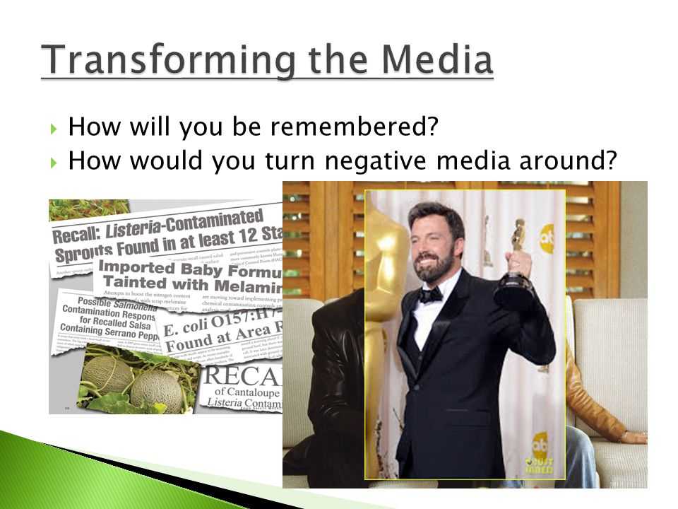 How will you be remembered? How would you turn negative media around?