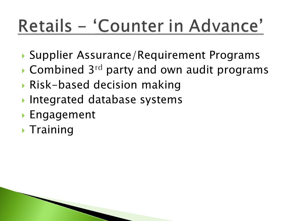 Supplier Assurance/Requirement Programs Combined 3 rd party and own audit programs Risk-based decision making Integrated database systems Engagement T