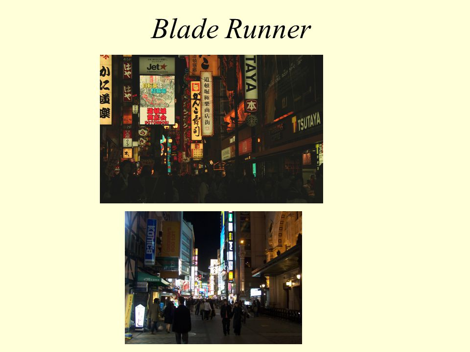 Blade Runner Ridley Scotts SF film, Blade Runner was inspired by futuristic or postmodern city- scape of Osaka