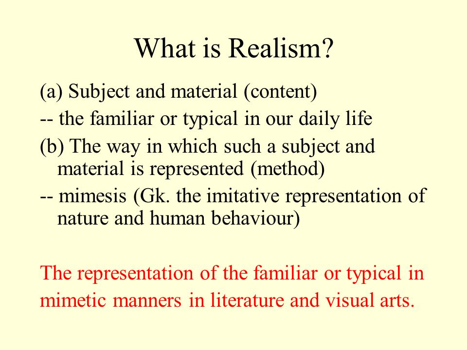 What is Realism? (c)… in the arts, the accurate, detailed, unembellished depiction of nature or of contemporary life. Realism rejects imaginative idea