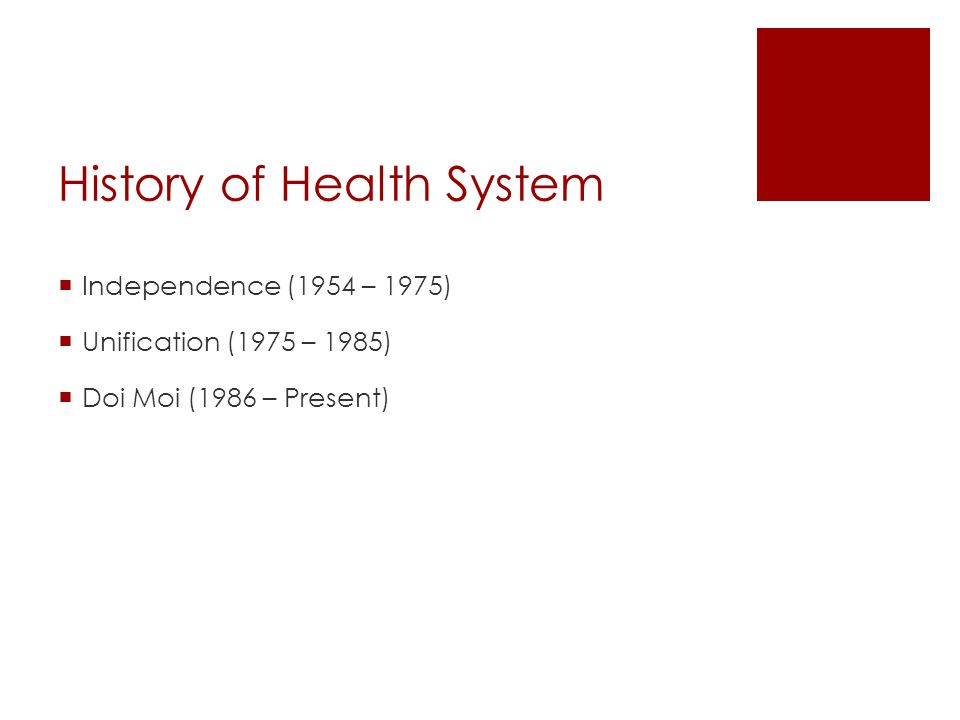 History of Health System Independence (1954 – 1975) Unification (1975 – 1985) Doi Moi (1986 – Present)