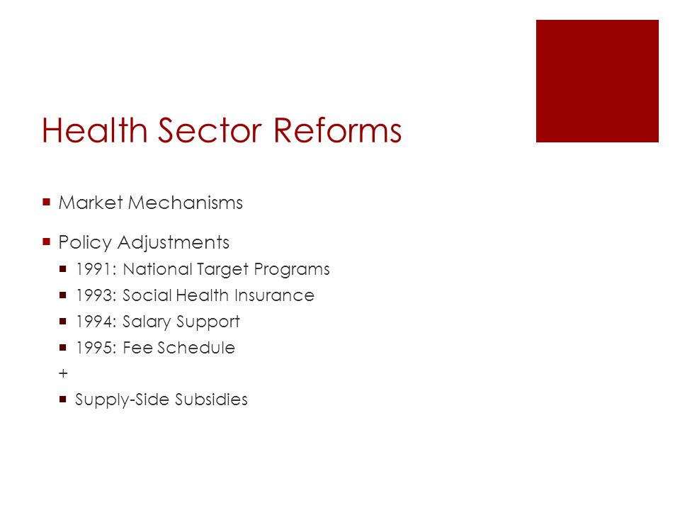 Health Sector Reforms Market Mechanisms Policy Adjustments 1991: National Target Programs 1993: Social Health Insurance 1994: Salary Support 1995: Fee