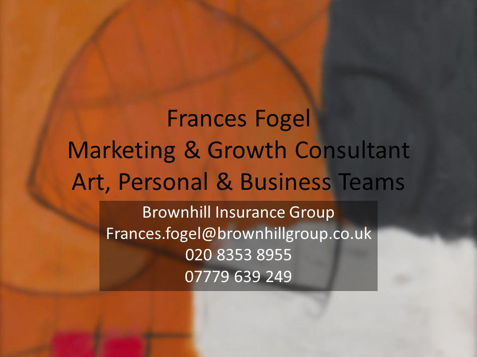 Frances Fogel Marketing & Growth Consultant Art, Personal & Business Teams Brownhill Insurance Group Frances.fogel@brownhillgroup.co.uk 020 8353 8955