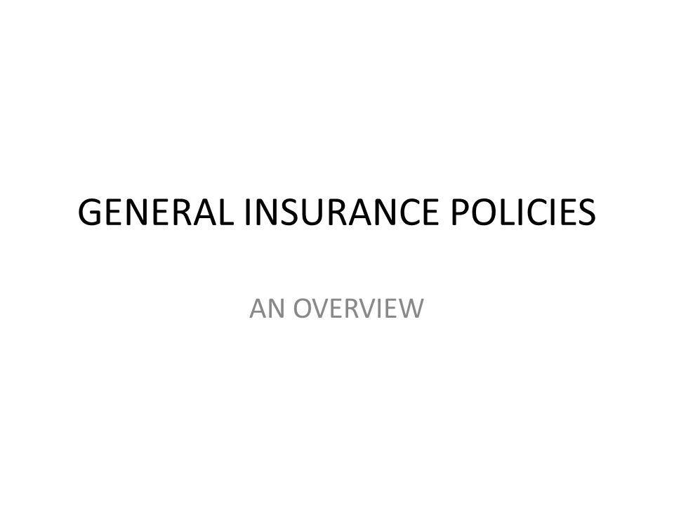 GENERAL INSURANCE POLICIES AN OVERVIEW