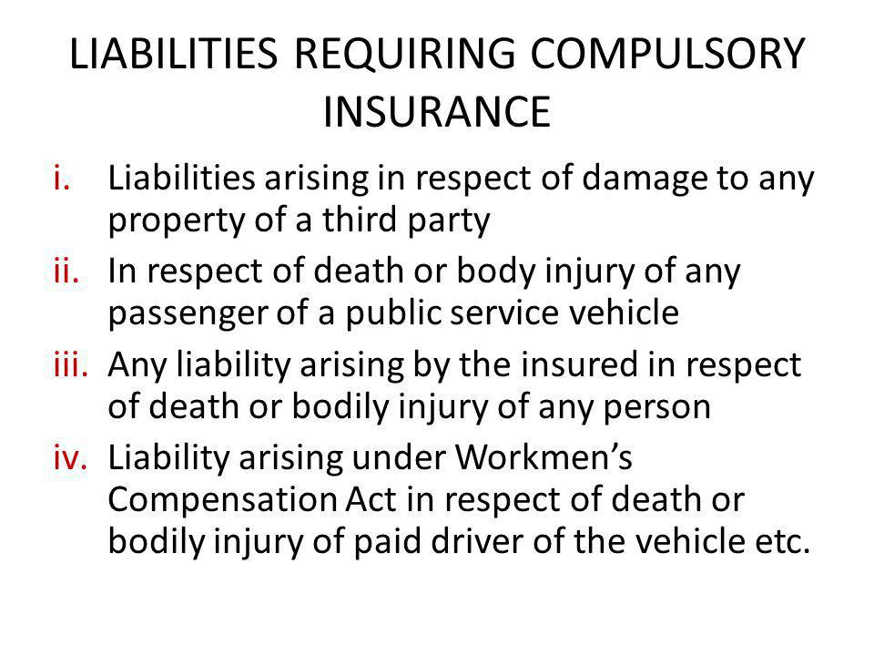 LIABILITIES REQUIRING COMPULSORY INSURANCE i.Liabilities arising in respect of damage to any property of a third party ii.In respect of death or body