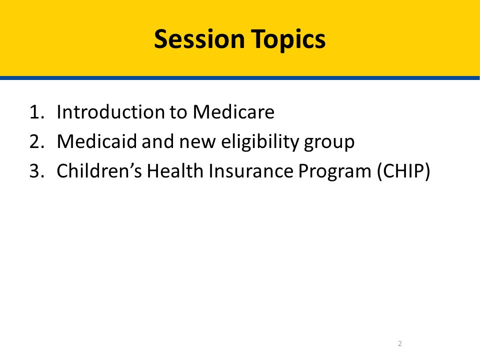 Straightforward structure of four major eligibility groups – Children – Pregnant women – Parents and caretaker relatives – The new adult group Simplifies Medicaid and CHIP eligibility and enrollment Ensures a seamless system of coverage New Eligibility Group 33