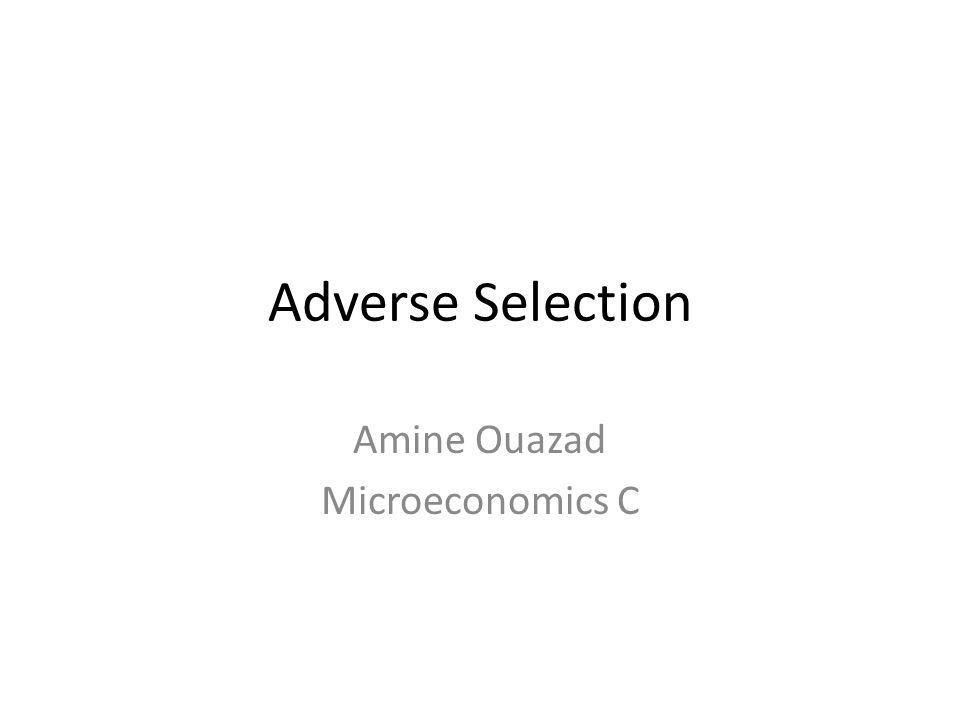 Adverse Selection Amine Ouazad Microeconomics C