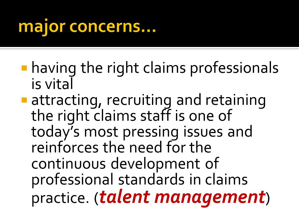 having the right claims professionals is vital attracting, recruiting and retaining the right claims staff is one of todays most pressing issues and r