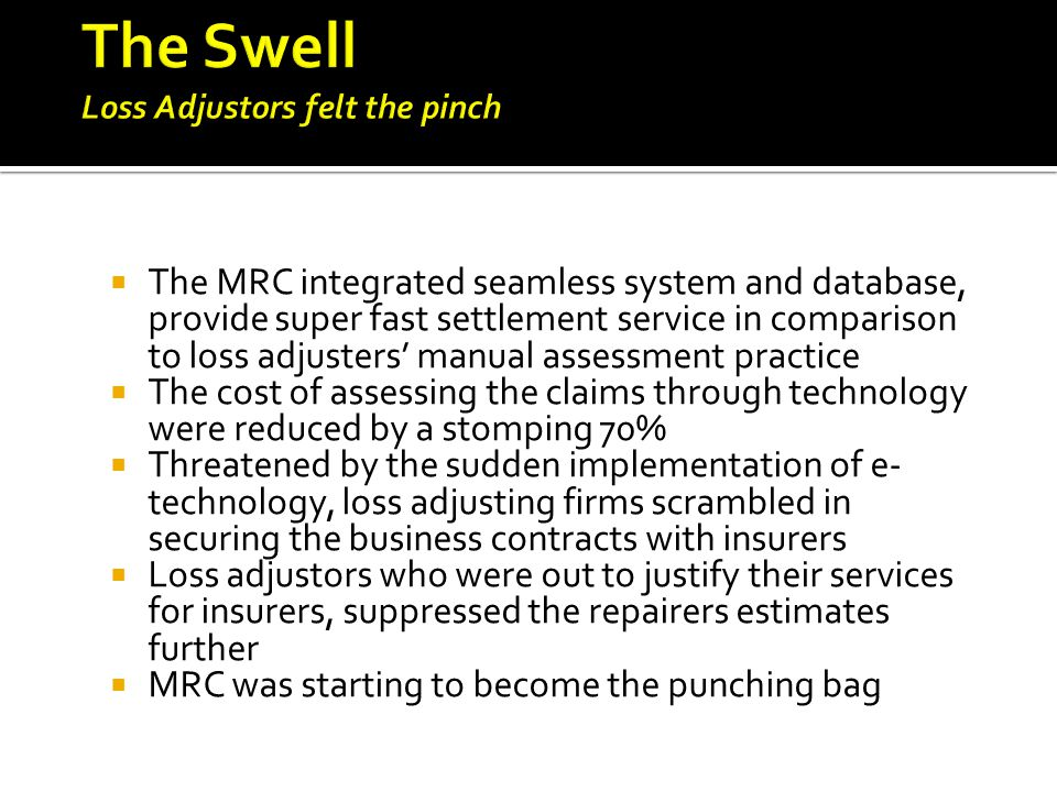 The MRC integrated seamless system and database, provide super fast settlement service in comparison to loss adjusters manual assessment practice The