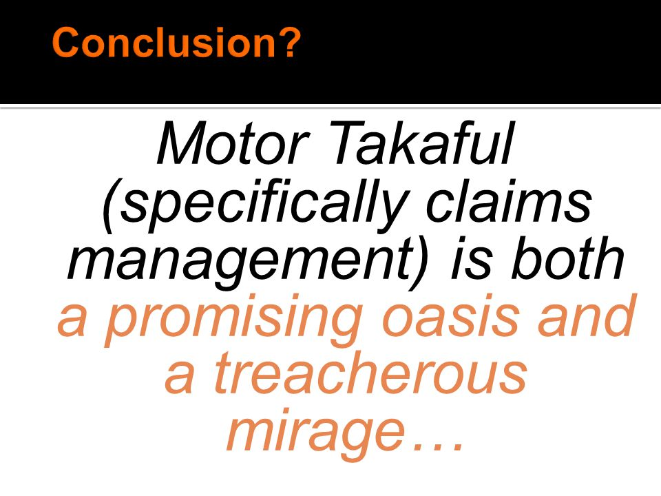 Motor Takaful (specifically claims management) is both a promising oasis and a treacherous mirage…