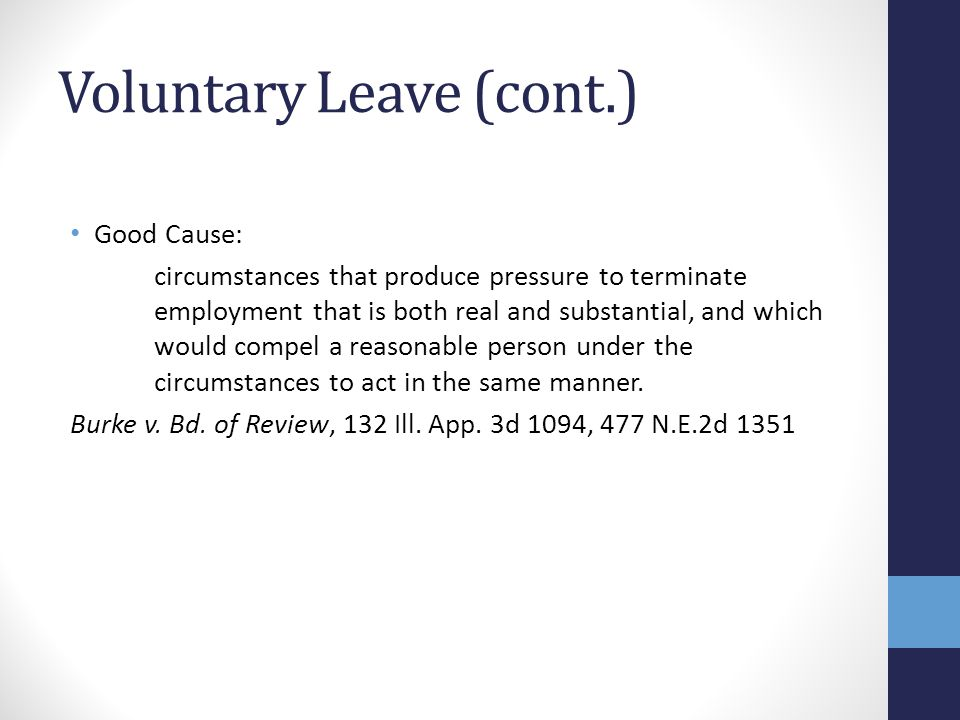 Voluntary Leave (cont.) Good Cause: circumstances that produce pressure to terminate employment that is both real and substantial, and which would com