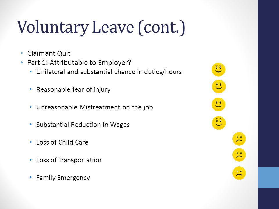 Voluntary Leave (cont.) Claimant Quit Part 1: Attributable to Employer? Unilateral and substantial chance in duties/hours Reasonable fear of injury Un