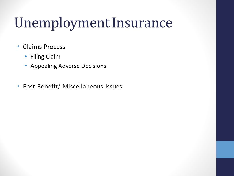 Unemployment Insurance Claims Process Filing Claim Appealing Adverse Decisions Post Benefit/ Miscellaneous Issues