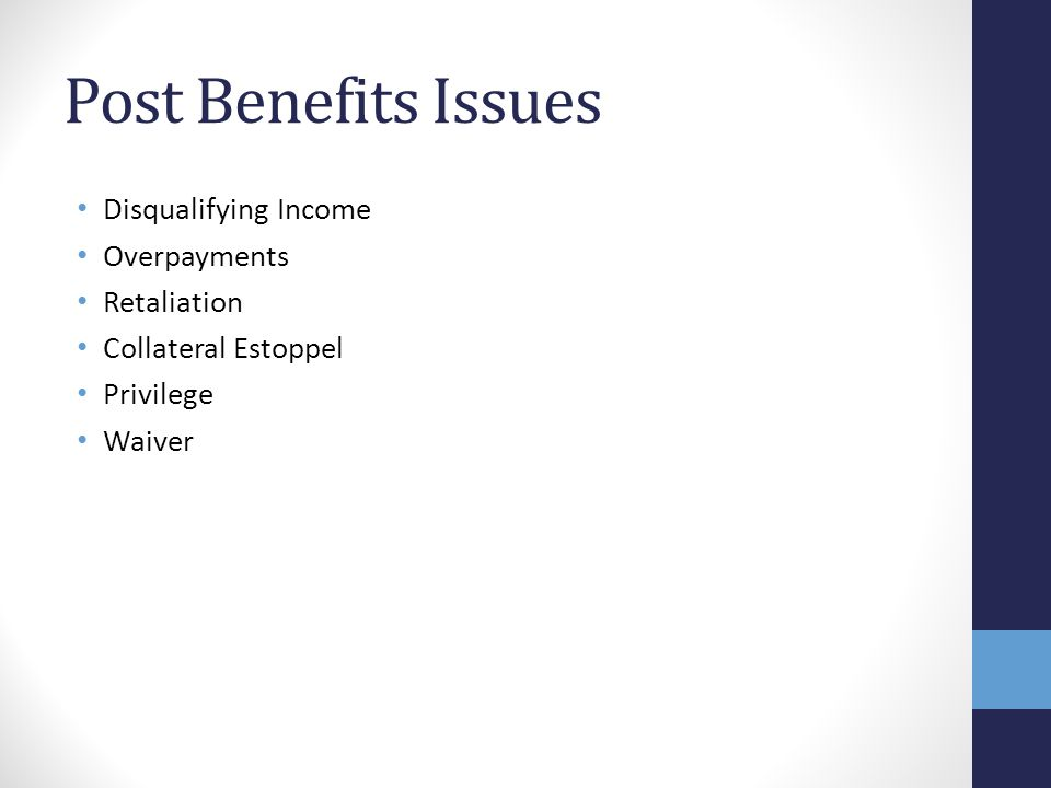 Post Benefits Issues Disqualifying Income Overpayments Retaliation Collateral Estoppel Privilege Waiver